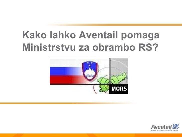 Kako lahko Aventail pomaga  Ministrstvu za obrambo RS ?