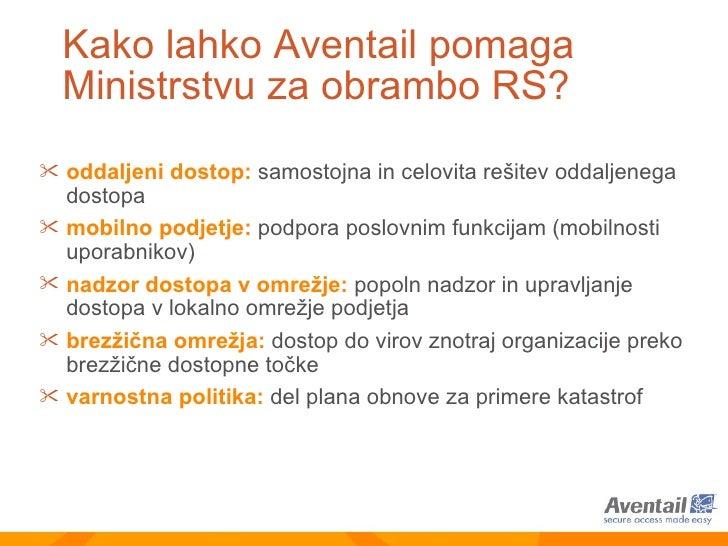 Kako lahko Aventail pomaga  Ministrstvu za obrambo RS ? <ul><li>oddaljeni dostop:   samostojna in celovita rešitev oddalje...