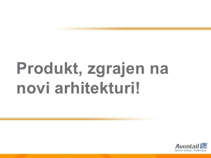 Produkt, zgrajen na novi arhitekturi!