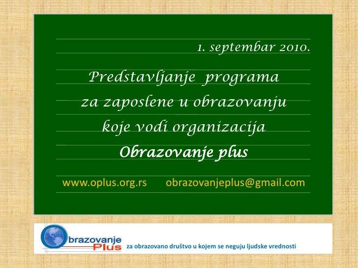 1. septembar 2010.      Predstavljanje programa    za zaposlene u obrazovanju        koje vodi organizacija           Obra...
