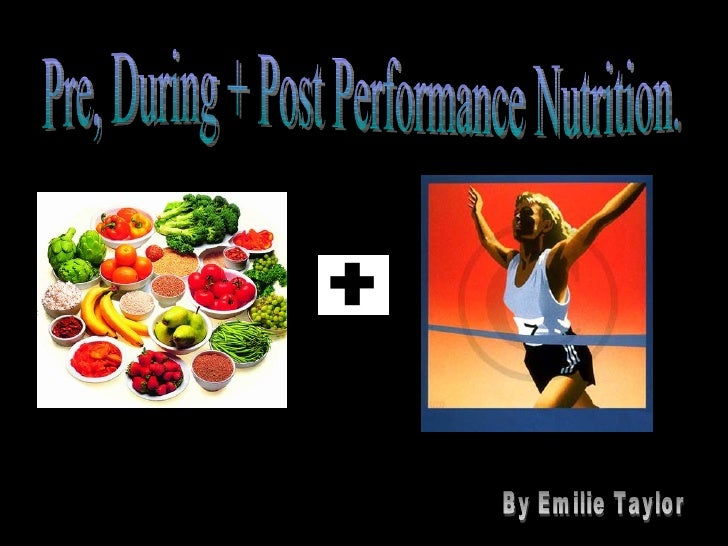 Pre, During + Post Performance Nutrition. By Emilie Taylor