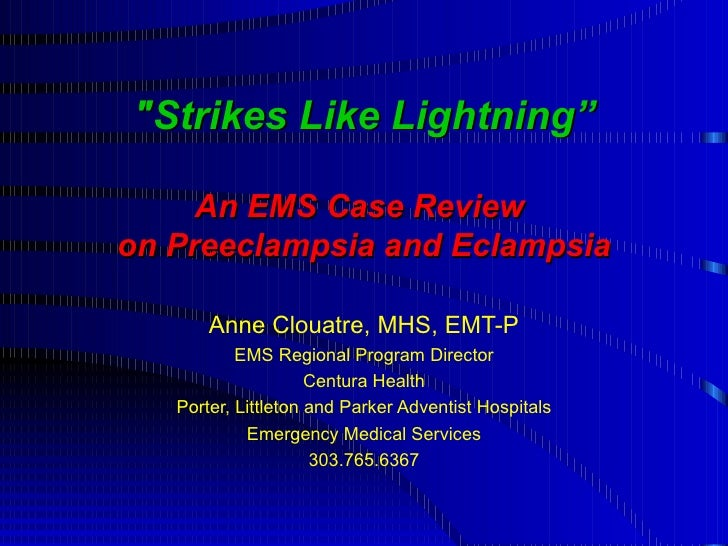 """Strikes Like Lightning"" An EMS Case Review  on Preeclampsia and Eclampsia Anne Clouatre, MHS, EMT-P EMS Regional Pro..."