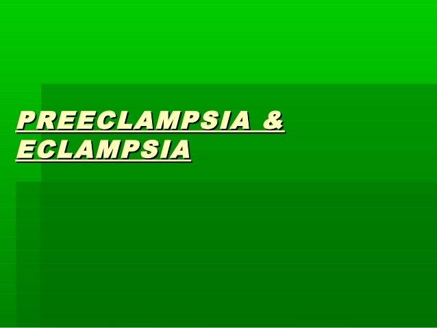 PREECLAMPSIA &PREECLAMPSIA & ECLAMPSIAECLAMPSIA