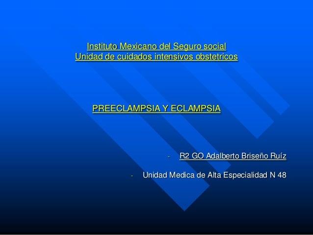 Instituto Mexicano del Seguro socialUnidad de cuidados intensivos obstetricos    PREECLAMPSIA Y ECLAMPSIA                 ...