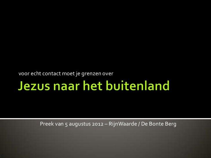 voor echt contact moet je grenzen over        Preek van 5 augustus 2012 – RijnWaarde / De Bonte Berg