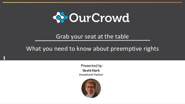 1 Grab your seat at the table What you need to know about preemptive rights David Stark Investment Partner Presented by: