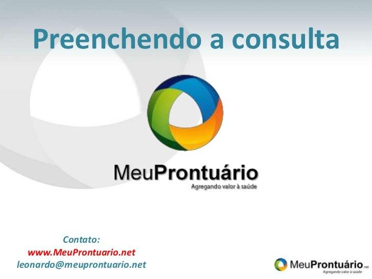 Preenchendo a consulta<br />Contato:<br />www.MeuProntuario.net<br />leonardo@meuprontuario.net<br />