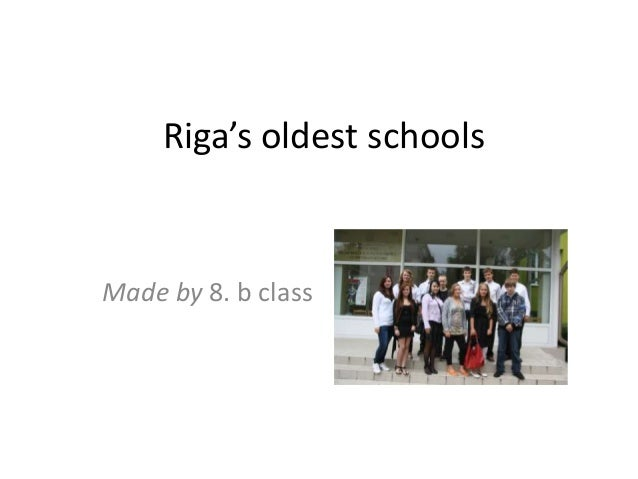 Riga's oldest schoolsMade by 8. b class