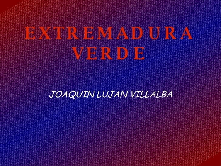 EXTREMADURA VERDE JOAQUIN LUJAN VILLALBA
