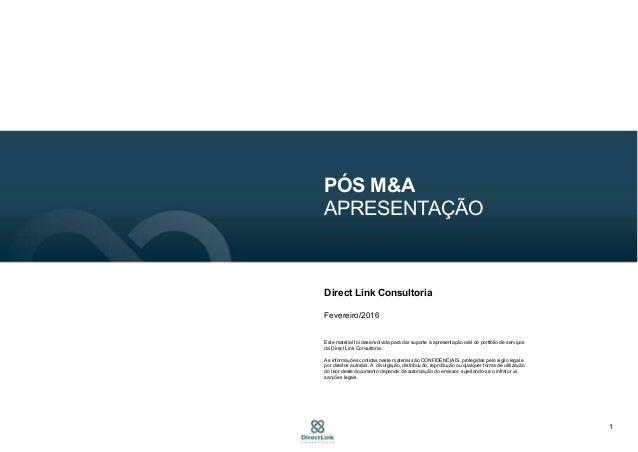 1 PÓS M&A APRESENTAÇÃO Direct Link Consultoria Fevereiro/2016 Este material foi desenvolvida para dar suporte à apresentaç...