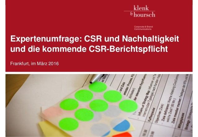 Klenk & Hoursch 1 Expertenumfrage: CSR und Nachhaltigkeit und die kommende CSR-Berichtspflicht Frankfurt, im März 2016