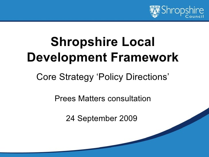 Shropshire Local Development Framework Core Strategy 'Policy Directions' Prees Matters consultation 24 September 2009