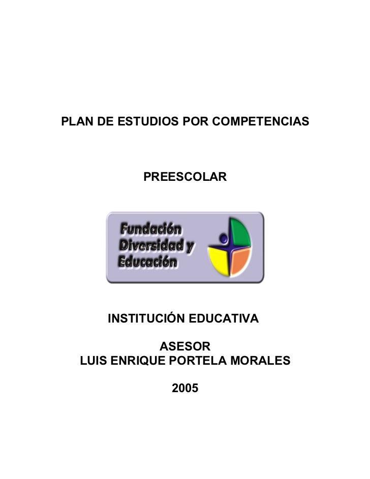 PLAN DE ESTUDIOS POR COMPETENCIAS              PREESCOLAR           INSTITUCIÓN EDUCATIVA               ASESOR   LUIS ENRI...