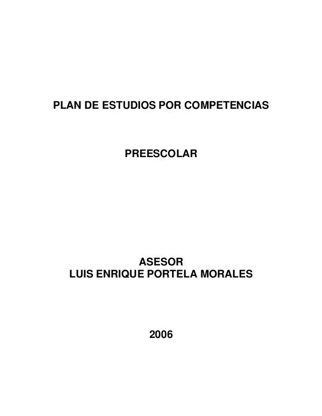 PLAN DE ESTUDIOS POR COMPETENCIAS PREESCOLAR ASESOR LUIS ENRIQUE PORTELA MORALES 2006