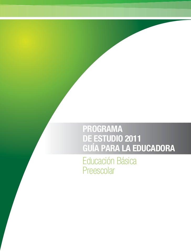 PROGRAMADE ESTUDIO 2011GUÍA PARA LA EDUCADORAEducación BásicaPreescolar