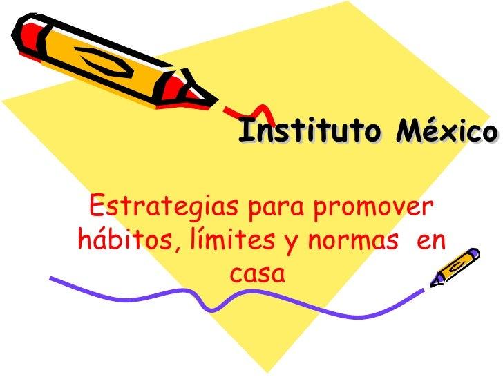 Instituto  México Estrategias para promover hábitos, límites y normas  en casa