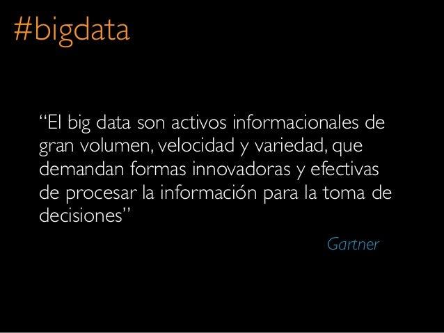 """""""El big data son activos informacionales degran volumen, velocidad y variedad, quedemandan formas innovadoras y efectivasd..."""