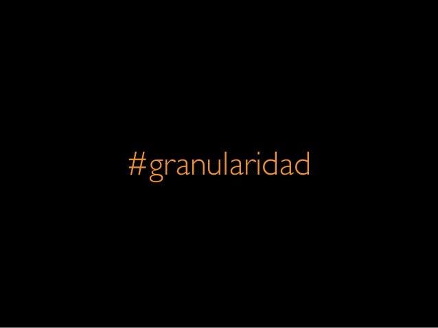 #granularidad