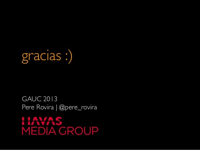 gracias :)GAUC 2013Pere Rovira   @pere_rovira