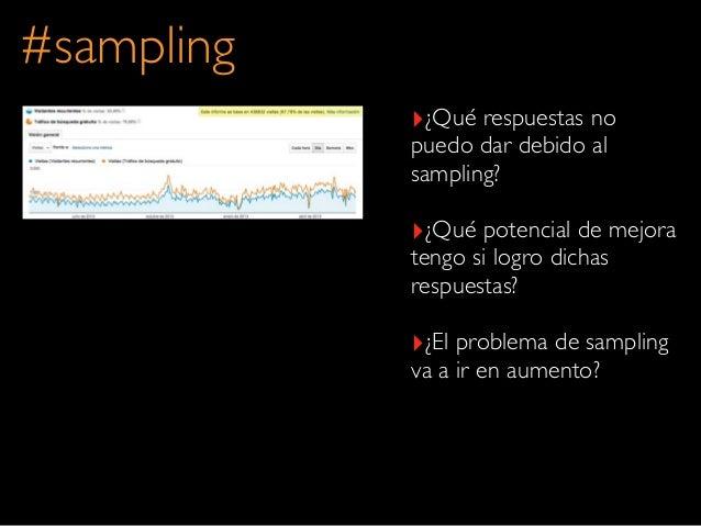 #sampling‣¿Qué respuestas nopuedo dar debido alsampling?‣¿Qué potencial de mejoratengo si logro dichasrespuestas?‣¿El prob...