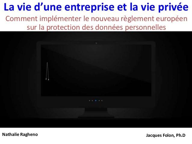 La vie d'une entreprise et la vie privée Comment implémenter le nouveau règlement européen sur la protection des données p...