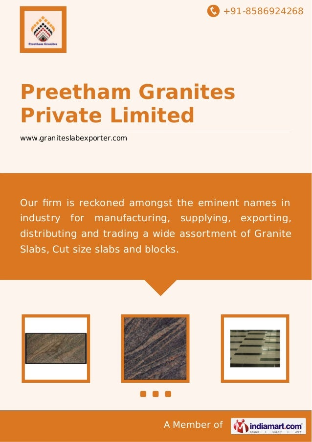 +91-8586924268 A Member of Preetham Granites Private Limited www.graniteslabexporter.com Our firm is reckoned amongst the e...