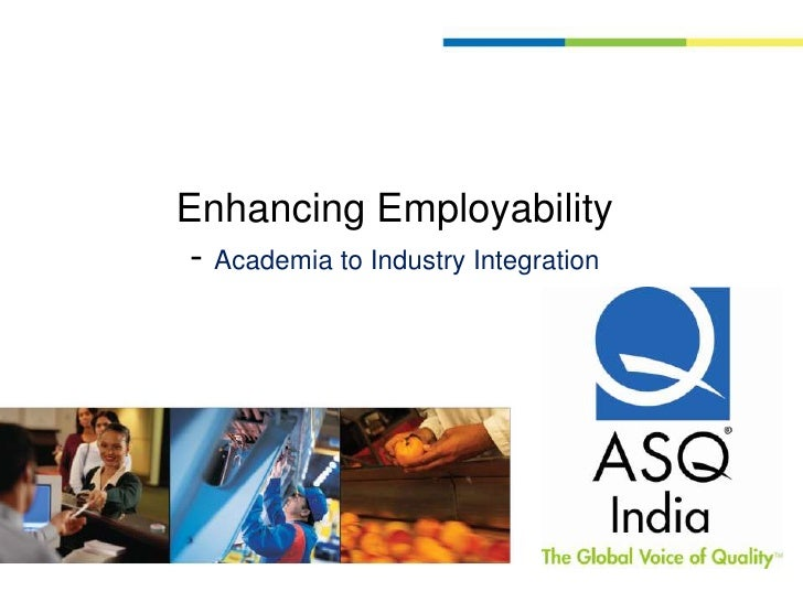 Enhancing Employability<br />- Academia to Industry Integration<br />