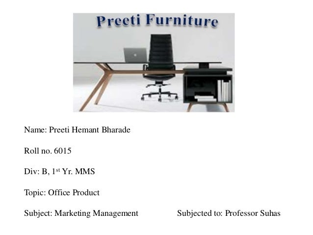 Marketing Mix P s of office furniture  Name  Preeti Hemant Bharade Roll no. Marketing Mix P s of office furniture