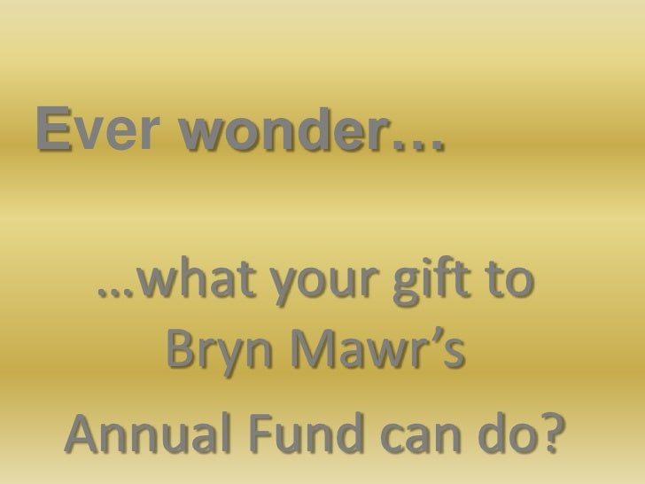 Ever wonder…<br />…what your gift to Bryn Mawr's <br />Annual Fund can do? <br />