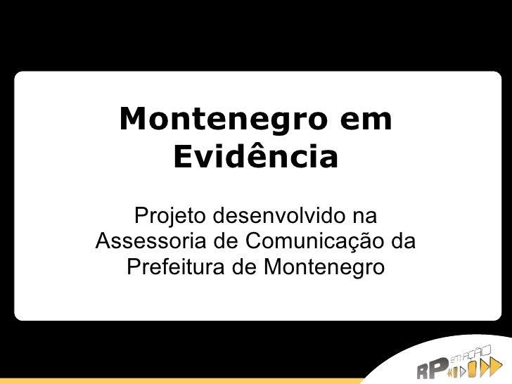 Montenegro em Evidência Projeto desenvolvido na Assessoria de Comunicação da Prefeitura de Montenegro