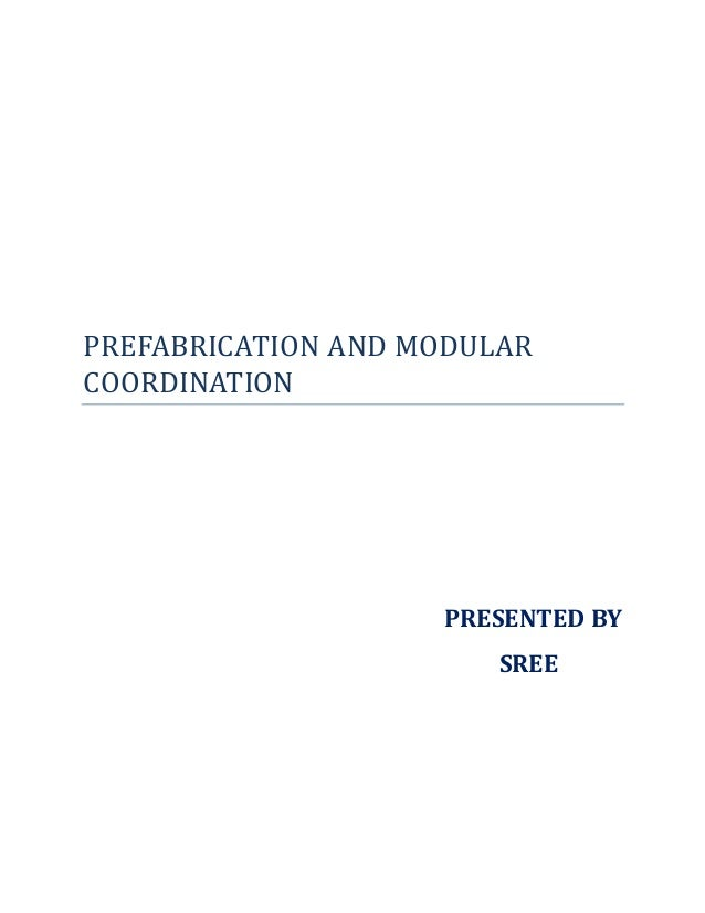 PREFABRICATION AND MODULAR COORDINATION PRESENTED BY SREE