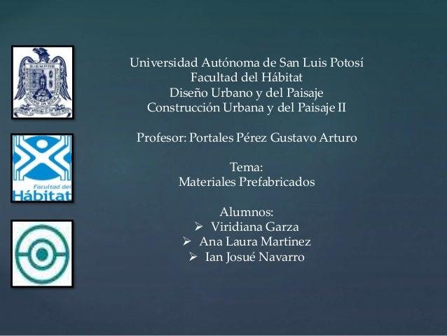 Universidad Autónoma de San Luis Potosí  Facultad del Hábitat  Diseño Urbano y del Paisaje  Construcción Urbana y del Pais...