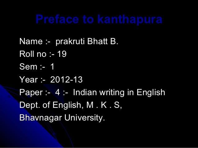Preface to kanthapuraName :- prakruti Bhatt B.Roll no :- 19Sem :- 1Year :- 2012-13Paper :- 4 :- Indian writing in EnglishD...