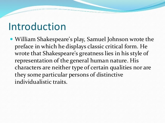 Introduction  William Shakespeare's play, Samuel Johnson wrote the preface in which he displays classic critical form. He...