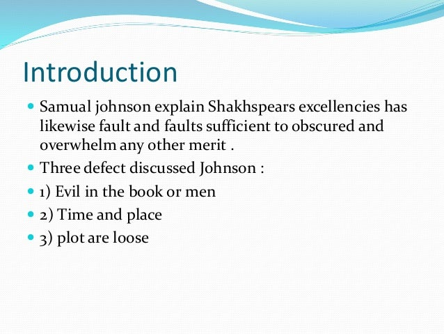 Introduction  Samual johnson explain Shakhspears excellencies has likewise fault and faults sufficient to obscured and ov...