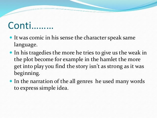 Conti………  It was comic in his sense the character speak same language.  In his tragedies the more he tries to give us th...
