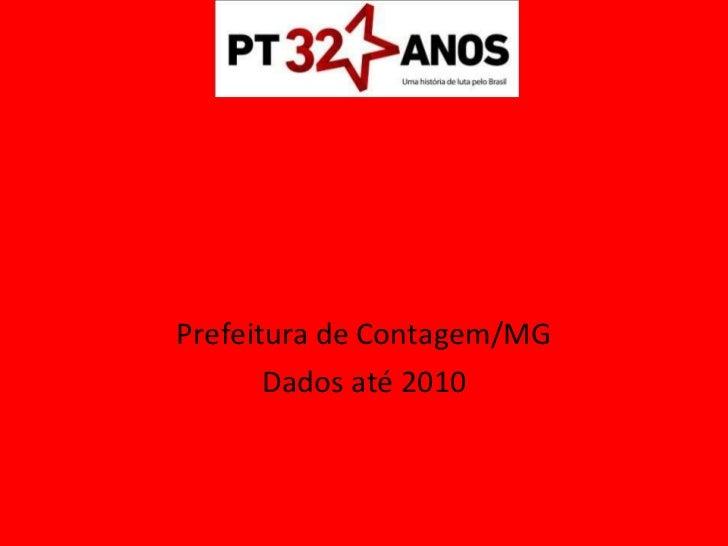 Gestão Marília – PT Prefeitura de Contagem/MG Dados até 2010