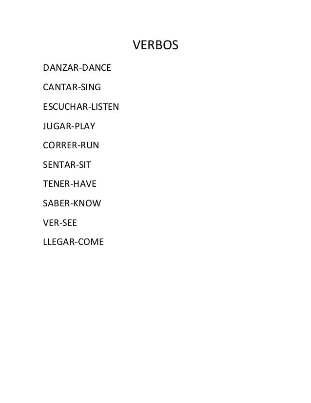 VERBOS DANZAR-DANCE CANTAR-SING ESCUCHAR-LISTEN JUGAR-PLAY CORRER-RUN SENTAR-SIT TENER-HAVE SABER-KNOW VER-SEE LLEGAR-COME