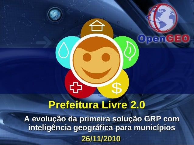 Prefeitura Livre 2.0 A evolução da primeira solução GRP comA evolução da primeira solução GRP com inteligência geográfica ...