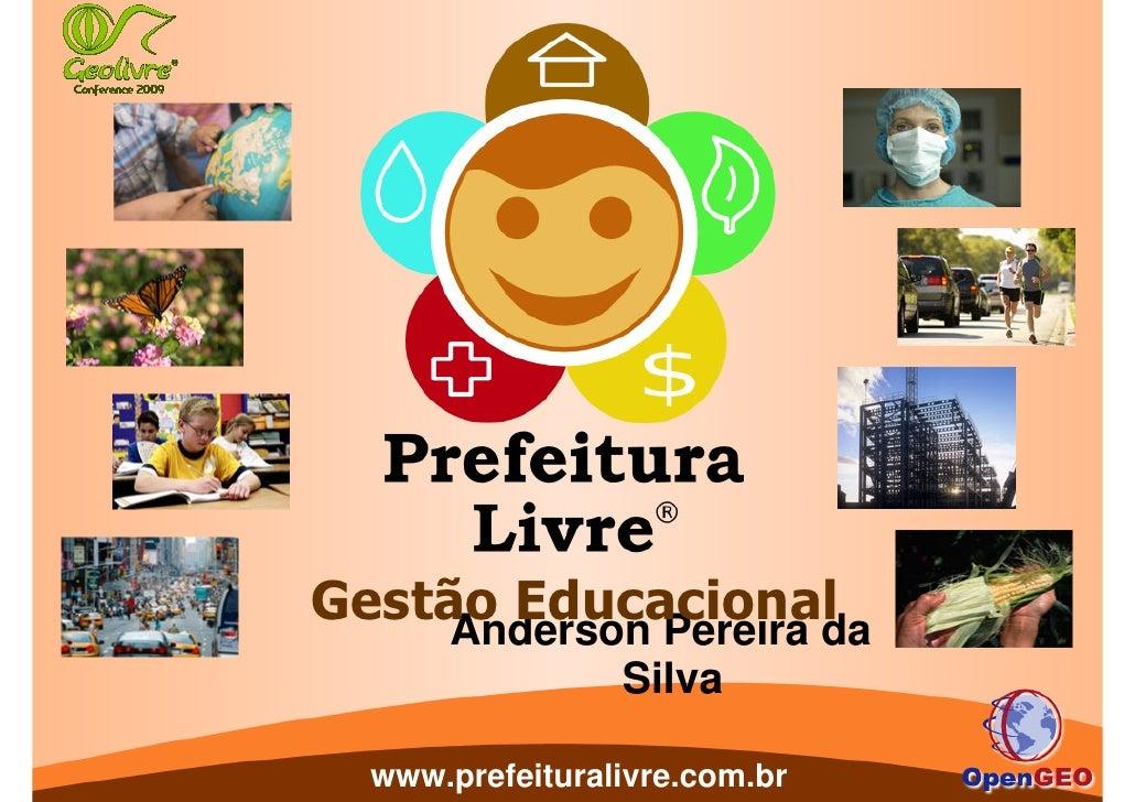 Gestão Educacional      Anderson Pereira da                  Silva    www.prefeituralivre.com.br