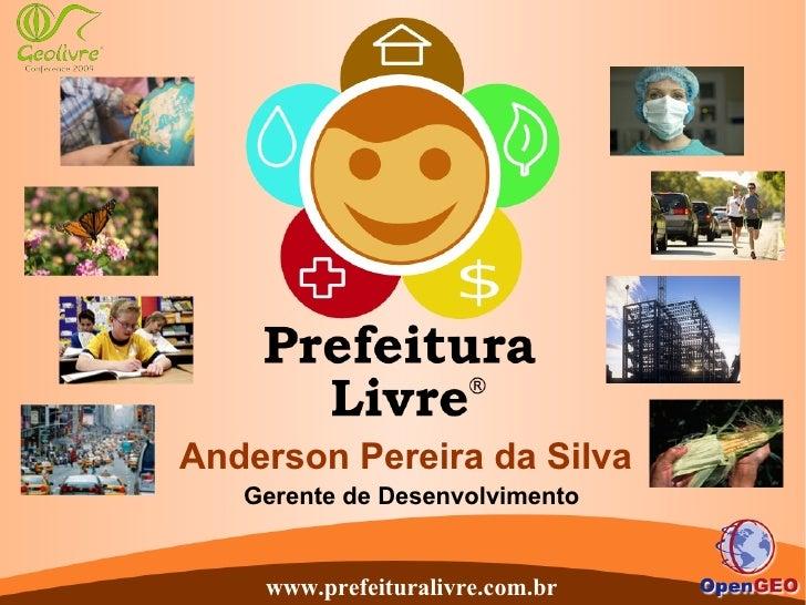 Anderson Pereira da Silva    Gerente de Desenvolvimento       www.prefeituralivre.com.br