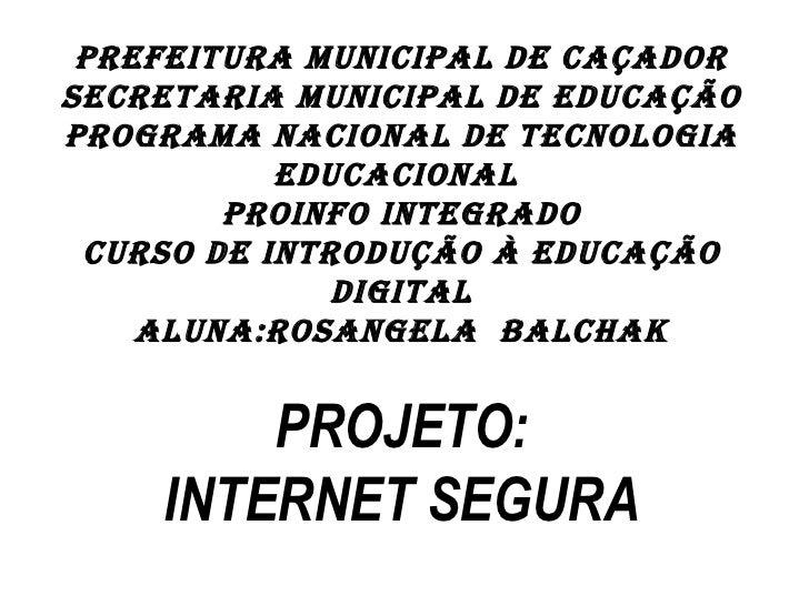 PREFEITURA MUNICIPAL DE CAÇADORSECRETARIA MUNICIPAL DE EDUCAÇÃOPROGRAMA NACIONAL DE TECNOLOGIA           EDUCACIONAL      ...