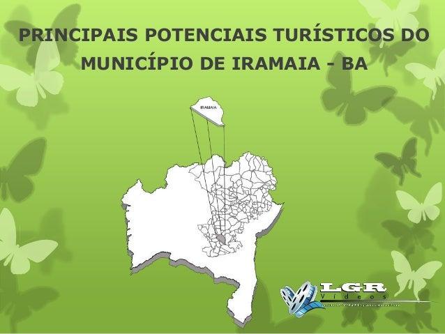 PRINCIPAIS POTENCIAIS TURÍSTICOS DO  MUNICÍPIO DE IRAMAIA - BA