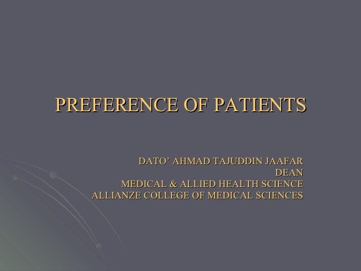 PREFERENCE OF PATIENTS DATO' AHMAD TAJUDDIN JAAFAR DEAN MEDICAL & ALLIED HEALTH SCIENCE ALLIANZE COLLEGE OF MEDICAL SCIENCES