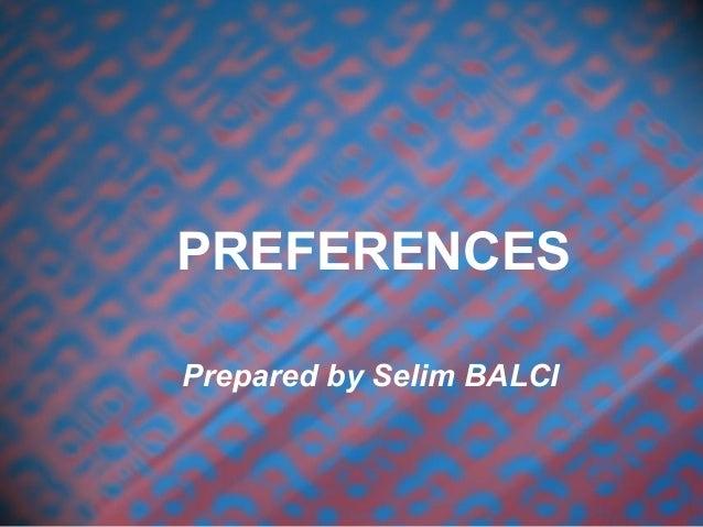 PREFERENCES Prepared by Selim BALCI