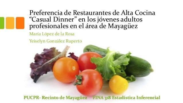 """Preferencia de Restaurantes de Alta Cocina""""Casual Dinner"""" en los jóvenes adultosprofesionales en el área de MayagüezMaría ..."""
