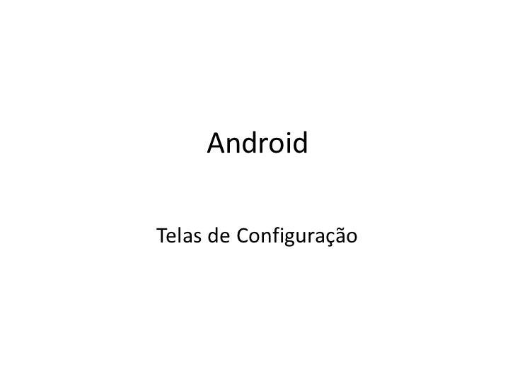 AndroidTelas de Configuração