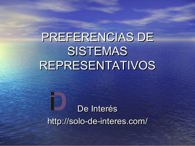 PREFERENCIAS DE SISTEMAS REPRESENTATIVOS De Interés http://solo-de-interes.com/