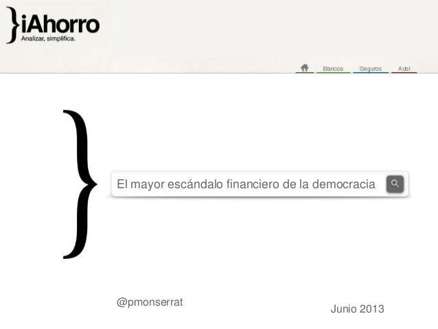 @pmonserrat El mayor escándalo financiero de la democracia Junio 2013
