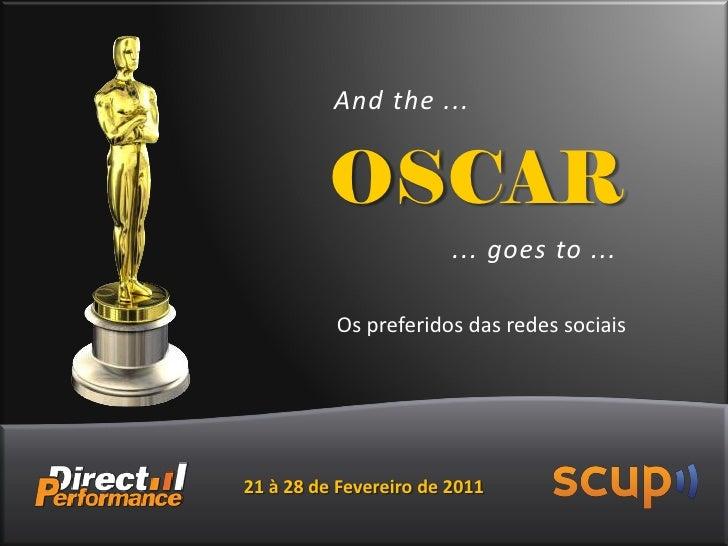 And the ...          OSCAR                        ... goes to ...          Os preferidos das redes sociais21 à 28 de Fever...